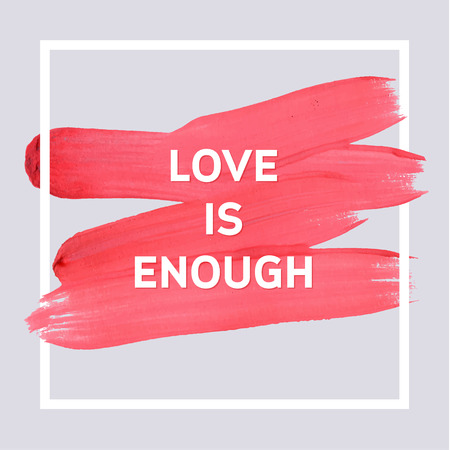 enough: Love is enough. Spring Motivation Typographic Poster. Square Acrylic Stroke Card. Text Lettering of an Inspirational Saying. Quote Typographical Template, Vector Design