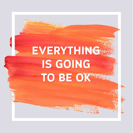 Everything is going to be ok. Spring Motivation Typographic Poster. Square Acrylic Stroke Card. Text Lettering of an Inspirational Saying. Quote Typographical Template, Vector Design