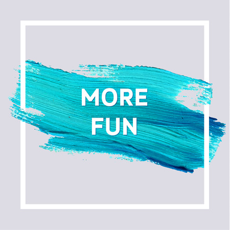 paint splash: More Fun. Blue Spring Motivation Typographic Poster. Square Acrylic Stroke Card. Text Lettering of an Inspirational Saying. Quote Typographical Template, Vector Design.