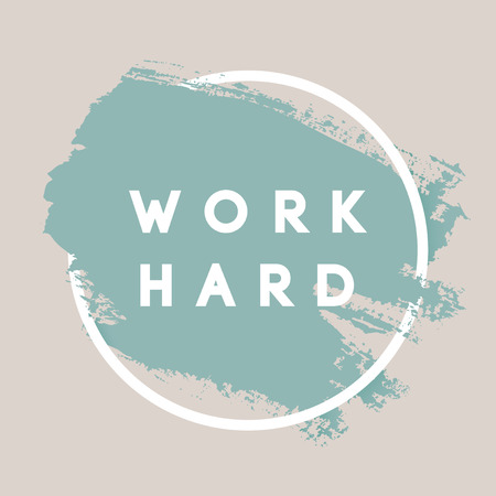 hard cover: Work Hard. Typography Background. Vector Brush Stroke Template. Abstract Hand Painted Textured Ink Brush Background with Geometric Round Frame
