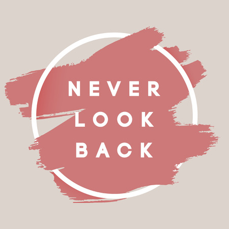 textured: Never Look Back. Typography Background. Vector Brush Stroke Template. Abstract Hand Painted Textured Ink Brush Background with Geometric Round Frame