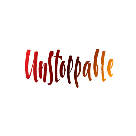 unstoppable: Calligraphic Motivation Quote Poster. Pen Stroke Font. Motivate Yourself. Hand drawn motivational quote. Modern brush pen lettering. Unstoppable