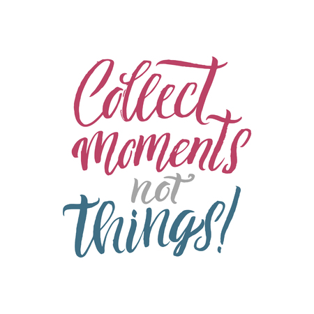 to collect: Collect Moments not Things. Hand Drawn Calligraphy. Collect moments not things postcard. Motivational and inspirational quote. Ink illustration. Modern brush calligraphy.