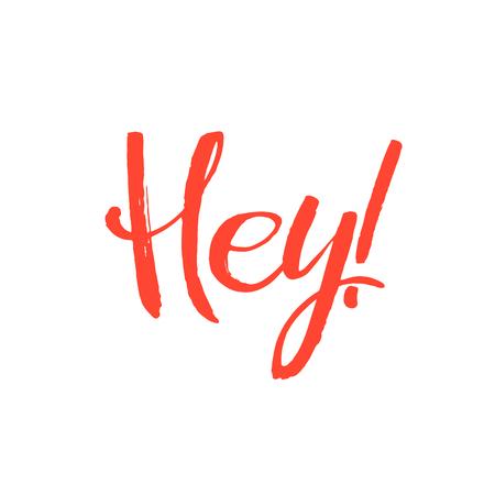 hey: Hey Hand Written Design. Custom hand lettering. Hand Drawn Calligraphy. Illustration