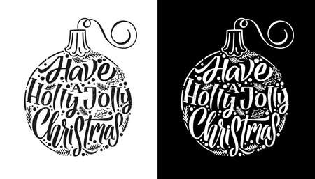 Christmas ball line illustration. Have a holly jolly christmas. Christmas calligraphy card. White on black background. Black on white background. Hand written lettering. Print design. Vector.