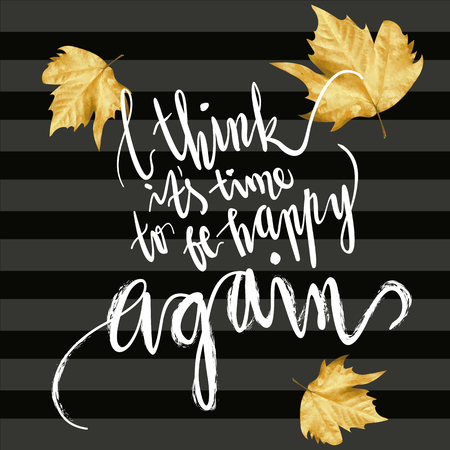 its: its time to be happy again hand written lettering illustration. Autumn mood illustration. Textured Leaf shape on striped background.
