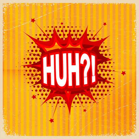 huh: Cartoon blast HUH?! on a yellow background, old-fashioned. Vector illustration. Illustration