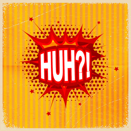 Cartoon blast HUH?! on a yellow background, old-fashioned. Vector illustration. Illustration