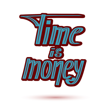 time is money: Colored saying time - money on a white background.  lettering. illustration