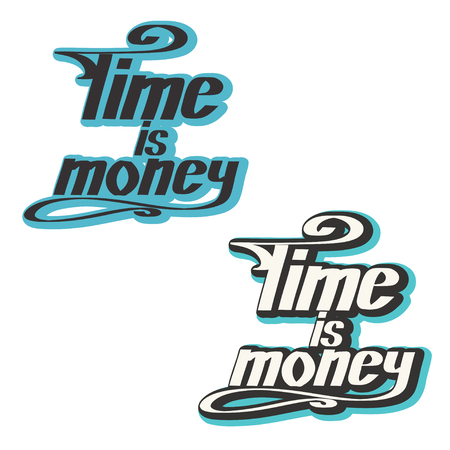 time is money: Two sayings Time - money on a white background. lettering. illustration