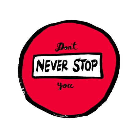 Dont you never stop. Inspirational and Motivational Quotes. Hand Brush Lettering And Typography Design Art, Your Designs T-shirts, Posters, Invitations, Greeting Cards