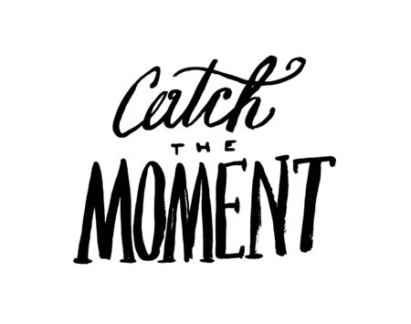 Catch the moment. Motivational quote. Hand lettering and custom typography for your designs: t-shirts, bags, for posters, invitations, cards, etc.