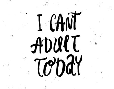 I can't adult today. Inspirational quote, motivation. Typography for poster, invitation, greeting card or t-shirt. Vector lettering, calligraphy design. Hand-drawn text with grunge background effects.