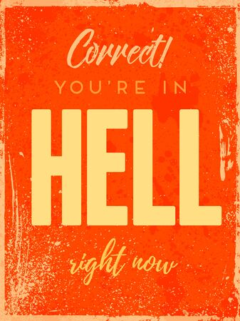 Correct, you're in Hell right now Phrase. Creative Grunge Motivation Quote. Typography Vector Concept. Sport gym vintage poster. Summer Design Banner. Gold, yellow and red colors.