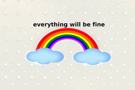 Image of a rainbow with two clouds and the English phrase Everything will be fine to cope with the coronavirus pandemic on white background with some drops
