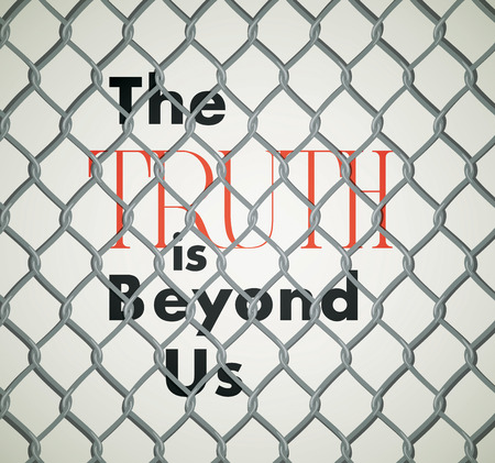 Quote Behind Fence: The Truth is Beyond Us