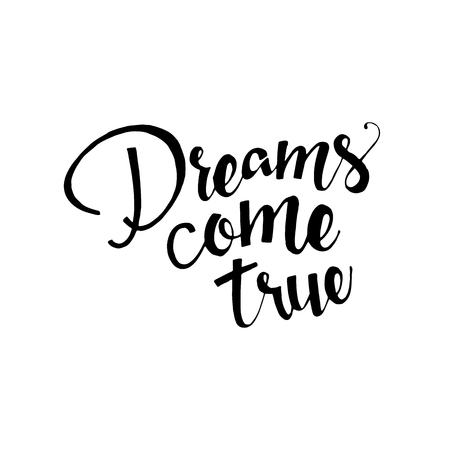 true: Dreams come true phrase. lettering. Inspirational quote. Modern Calligraphy. lettering isolated on white background. Dreams come true  lettering for your design