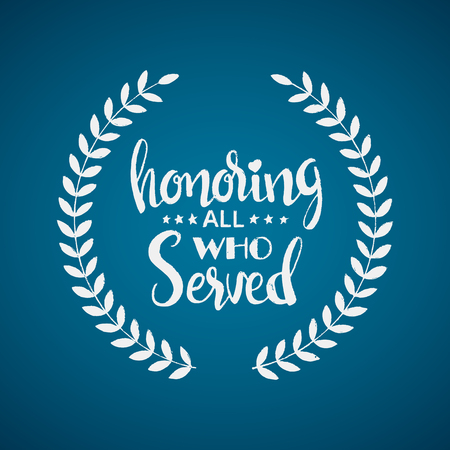 Honoring all who served lettering. Veterans Day. Memorial Day. Modern hand drawn calligraphy with wreath or garland over blue background for your design Illustration