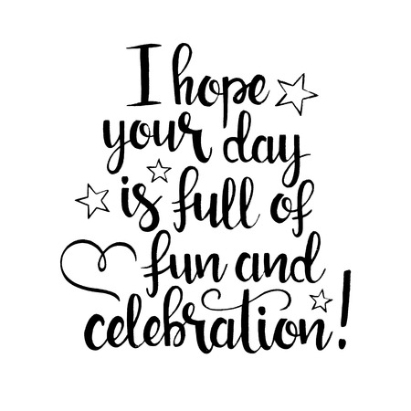 I hope your day is full of fun and celebration handwritten lettering. Happy Birthday greeting card. Modern vector hand drawn calligraphy isolated on white background for your design