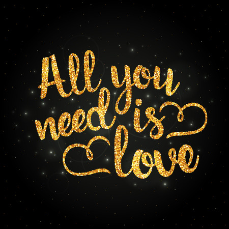 spangles: All you need is love golden handwritten lettering. Happy Valentines Day. Inspirational phrase. Illustration