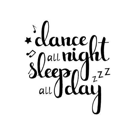 Dance all night sleep all day handwritten lettering. Modern vector hand drawn calligraphy isolated on white background for your poster, banner or invitation card design Illusztráció