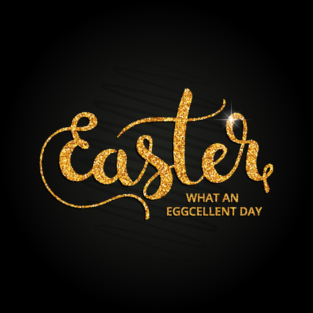 golden egg: Easter. What an eggcelent day golden handwritten lettering. Modern vector hand drawn calligraphy made of abstract spangles over black background for your poster, postcard or greeting card design