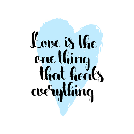 Love is the one thing that heals everything handwritten lettering. Love slogan. Modern vector hand drawn calligraphy with brush painted heart texture isolated on white background for your design