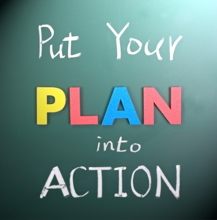 plans: Put your plan into action, words on blackboard.