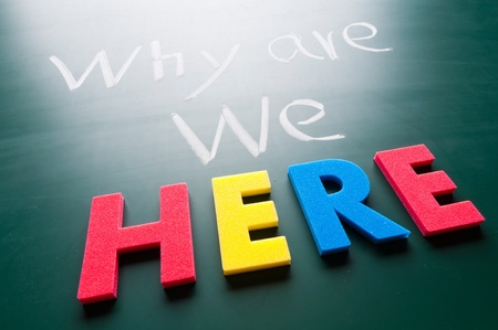 Why we are here, message words on blackboard Stock Photo - 12614791