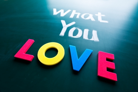 What you love concept, words on blackboard Stock Photo - 16696970