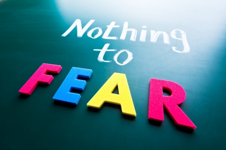 no fear: Nothing to fear, conceptual words on blackboard