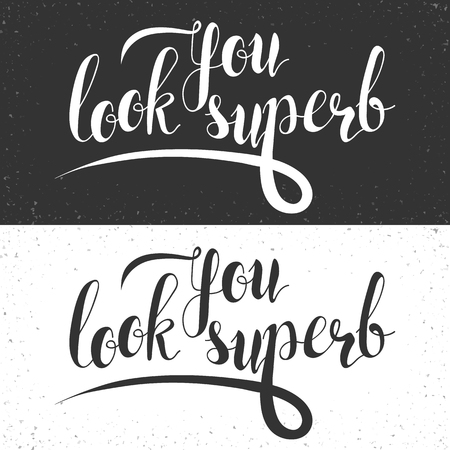 phrase: Phrase You look superb. Calligraphy Gift handmade. Lettering for printing on postcard. Design vintage card. Phrase for decoration and design products. Handwriting font design on two grunge backgrounds