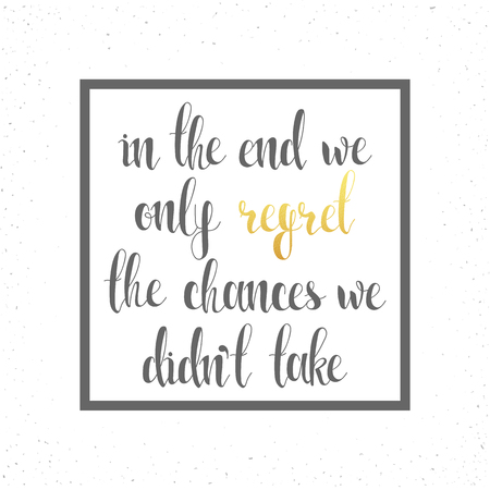 regret: In the end we only regret the chances we didnt take. Motivational calligraphic text for typographic design. Inspiring motivation quote design. Ready design. Typography design. Poster concept
