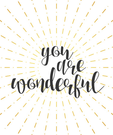 wonderful: You are wonderful calligraphy phrase . Quote calligraphy . Elegant hand-made inscription . Lettering . Greeting card. Design of labels to print.