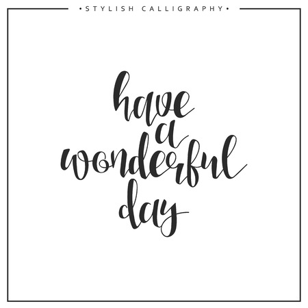 Have a wonderful day calligraphy phrase . Quote calligraphy . Elegant hand-made inscription . Lettering . Greeting card. Design of labels to print.
