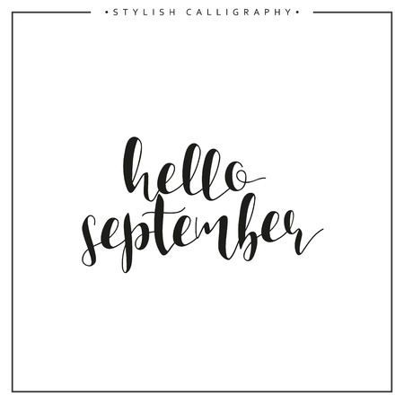 Hello september. Time of  year. Phrase in english calligraphy handmade. Stylish, modern calligraphic. Elite calligraphy. Quote. Search for design of brochures, posters web design.  The calendar. Illustration