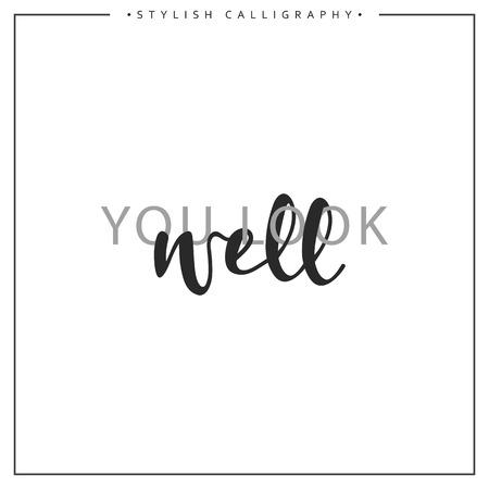 Calligraphy isolated on white background inscription phrase, you look well. Vektoros illusztráció