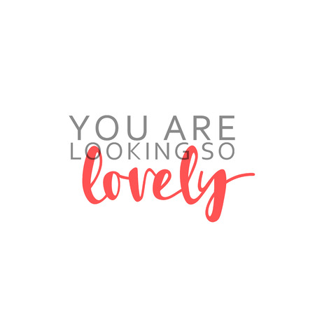 You are looking so lovely, calligraphic inscription, handmade. Greeting card template design