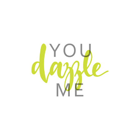 chucky: You dazzle me, calligraphic inscription handmade. Greeting card template design.