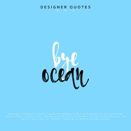 bye: Bye ocean inscription. Hand drawn calligraphy, lettering motivation poster. Modern brush calligraphy. Isolated phrase vector illustration. Illustration