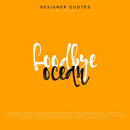 vac: Goodbye ocean inscription. Hand drawn calligraphy, lettering motivation poster. Modern brush calligraphy. Isolated phrase vector illustration.