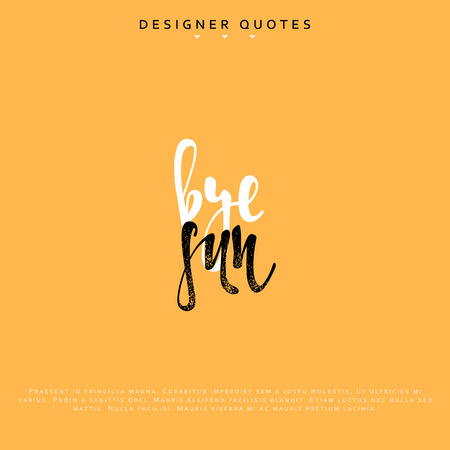 Bye sun inscription. Hand drawn calligraphy, lettering motivation poster. Modern brush calligraphy. Isolated phrase vector illustration.