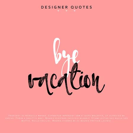 Bye vacation inscription. Hand drawn calligraphy, lettering motivation poster. Modern brush calligraphy. Isolated phrase vector illustration. Vektorové ilustrace