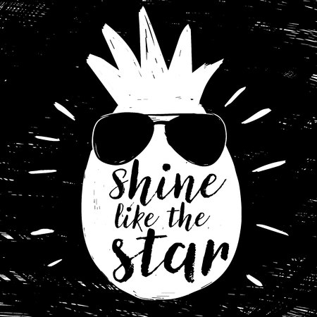 Quote Shine like the star. Fashionable calligraphy. Vector illustration on black and white illustrated cool pineapple with sunglasses. Motivation and inspiration. Elements for design. Youth greeting. Иллюстрация
