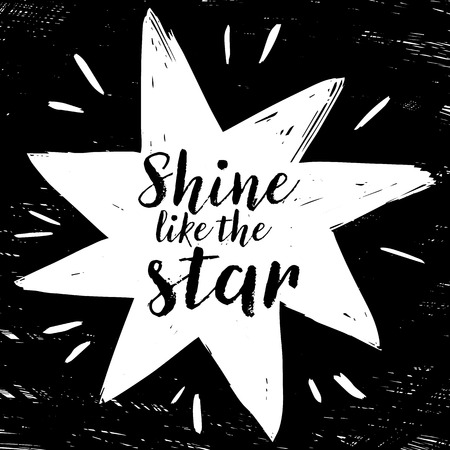 Quote Shine like the star. Fashionable calligraphy. Vector illustration on black and white illustrated star. Motivation and inspiration. Elements for design. Youth greeting.