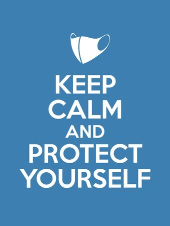 Illustrated poster;  with text keep calm and protect yourself. Color vector illustration how to avoid the virus; infection; disease and pandemic.
