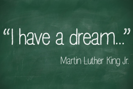 quote: I have a dream by Martin Luther King, Jr written in white chalk on a black chalkboard