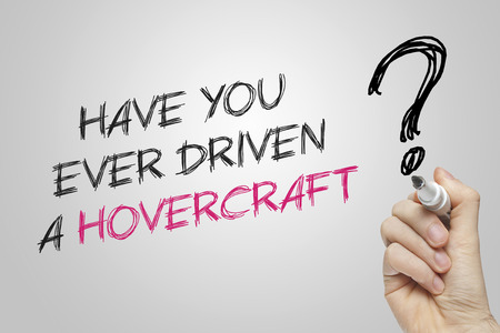 driven: Hand writing have you ever driven a hovercraft on grey background