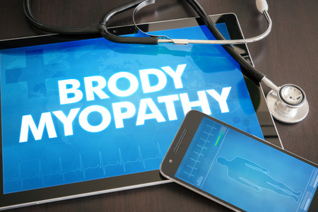 myopathy: Brody myopathy (neurological disorder) diagnosis medical concept on tablet screen with stethoscope.