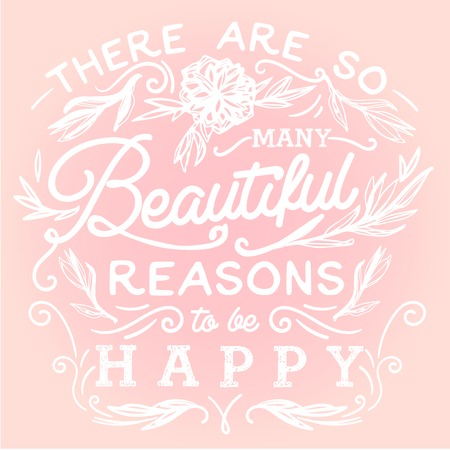 There are so many beautiful reasons to be happy. Hand drawn print with a quote lettering.
